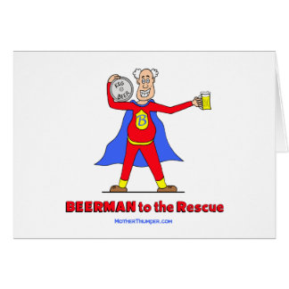 Beerman to the Rescue!  Beer is Good. Card