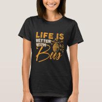 Bees better life T-Shirt