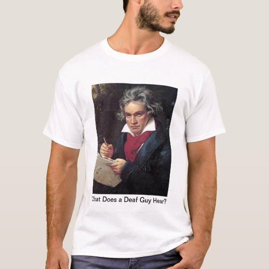 Beethoven, What Does a Deaf Guy Hear? T-Shirt