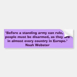 """""""Before a standing army can rule, the people must Car Bumper Sticker"""