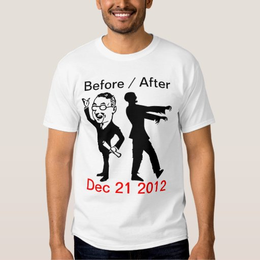 Before / After Dec 21 2012 Shirt