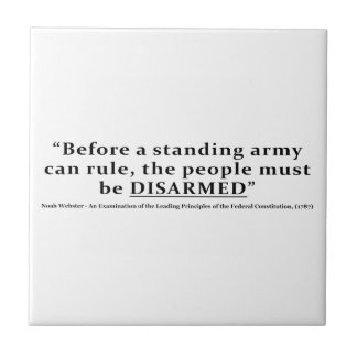 Before an army can rule people must be DISARMED Ceramic Tile
