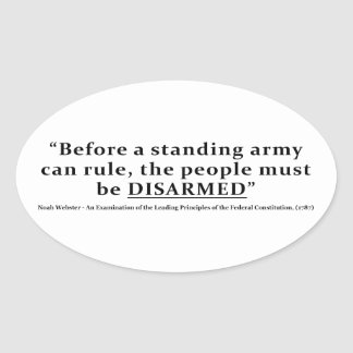 Before an army can rule people must be DISARMED Oval Sticker