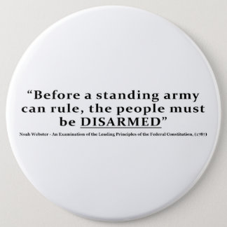 Before an army can rule people must be DISARMED Pinback Button