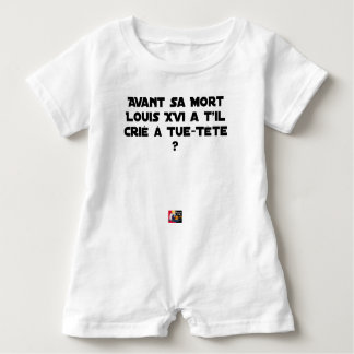 BEFORE DID DIED SA, LOUIS XVI SHOUT WITH TUE-TÊTE? BABY ROMPER