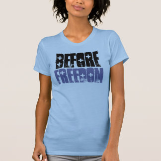 Before Freedom Shirt (ladies) I