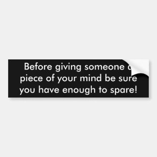 Before giving someone a piece of your mind be s... bumper sticker