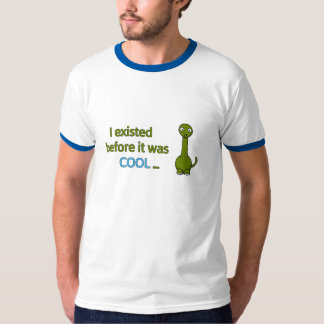 Before it was cool tee shirt