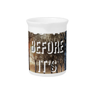Before It's Too Late Drink Pitcher