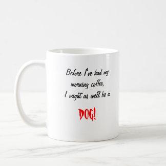 Before I've had my morning coffee...mug Coffee Mug