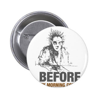 Before My Morning Coffee 2 Inch Round Button