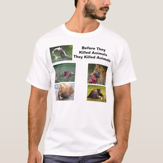 Before They Killed Animals T-Shirt