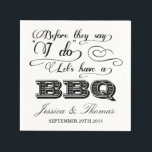 """Before They Say I Do Lets Have A BBQ! Paper Napkin<br><div class=""""desc"""">Before They Say I Do Lets Have A BBQ! - Black & White Wedding Rehearsal Dinner Napkins.      MATCHING ITEMS</div>"""