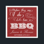 "Before They Say I Do Lets Have A BBQ! - Red Napkins<br><div class=""desc"">Before They Say I Do Lets Have A BBQ! - Red Wedding Rehearsal Dinner Napkins. 