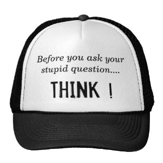 Before you ask your stupid question...., THINK ! Trucker Hat