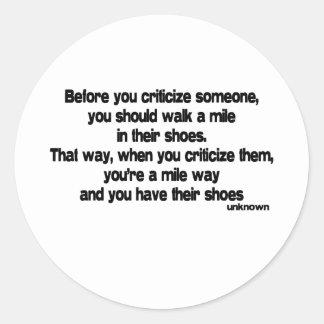 Before You Criticize quote Classic Round Sticker