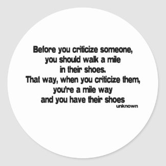 Before You Criticize quote Round Stickers
