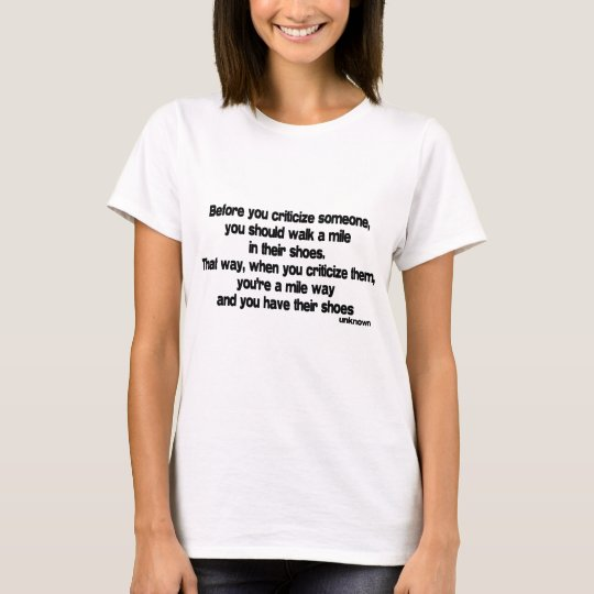 Before You Criticize quote T-Shirt