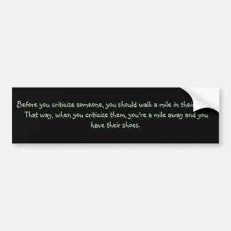 Before you criticize someone, you should walk a... bumper sticker