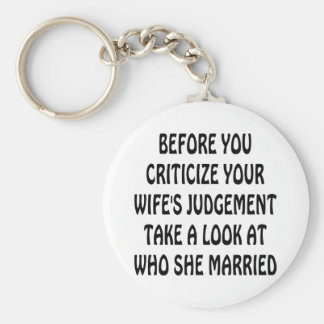 Before You Criticize Your Wife's Judgement Look Keychain