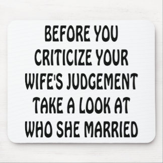 Before You Criticize Your Wife's Judgement Look Mouse Pad