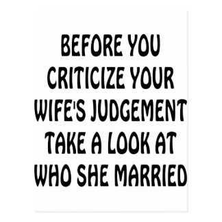 Before You Criticize Your Wife's Judgement Look Postcard