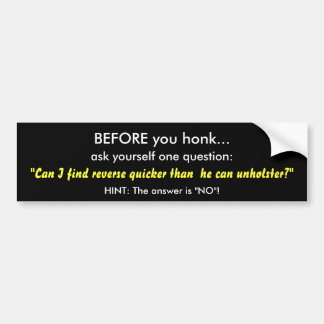 BEFORE you honk..., ask yourself one question:,... Car Bumper Sticker