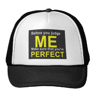 Before you judge ME make sure that you're PERFECT Trucker Hat
