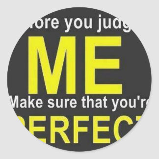Before you judge ME make sure that you're PERFECT Classic Round Sticker