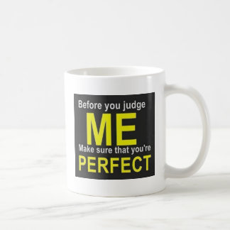 Before you judge ME make sure that you're PERFECT Coffee Mug