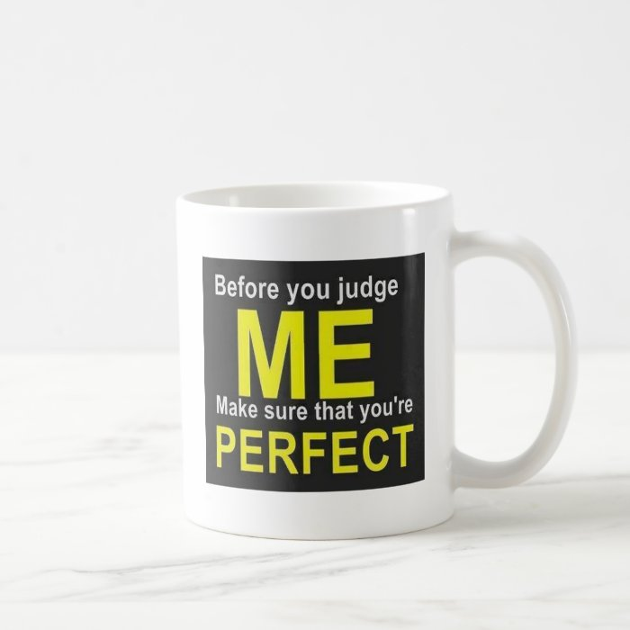 Before you judge ME make sure that you're PERFECT Coffee Mug