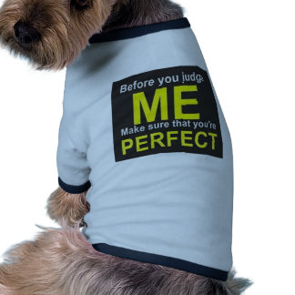 Before you judge ME make sure that you're PERFECT Pet Tee