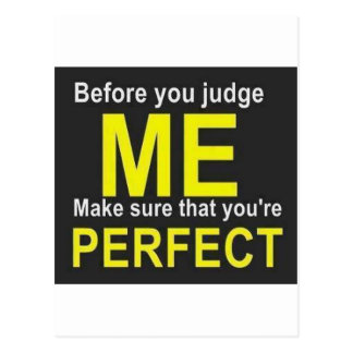 Before you judge ME make sure that you're PERFECT Postcard