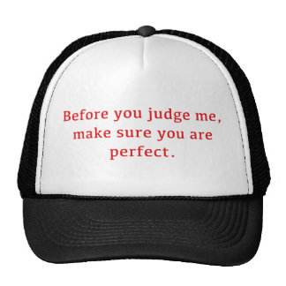 Before You Judge Me, Make Sure You Are Perfect. Trucker Hat
