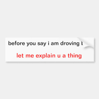 before you say i am droving bad sticker