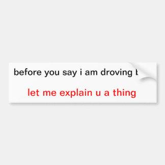 before you say i am droving bad sticker car bumper sticker