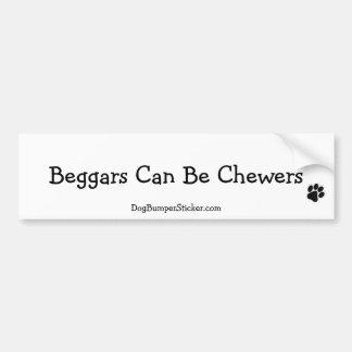 Beggars Can Be Chewers Car Bumper Sticker