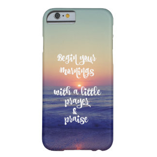 Begin Mornings with Prayer and Praise Barely There iPhone 6 Case