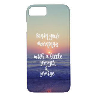 Begin Mornings with Prayer and Praise iPhone 8/7 Case