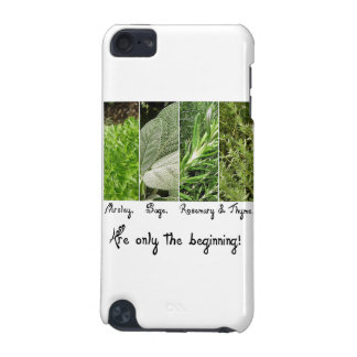 Begin with Parsley, Sage, Rosemary and Thyme iPod Touch 5G Case