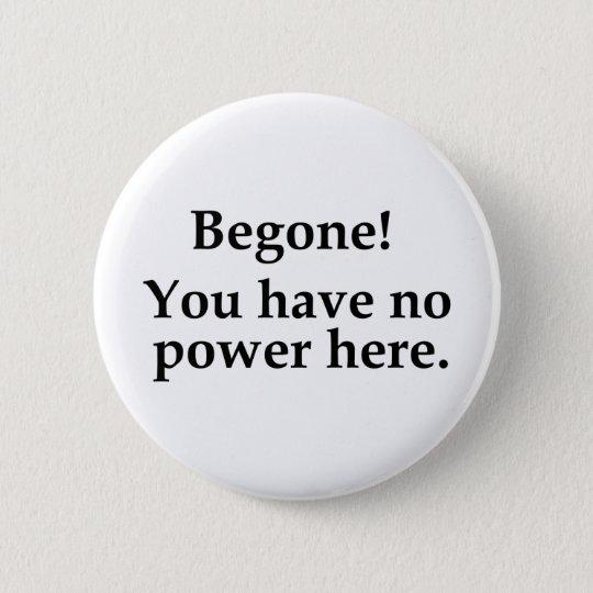 Begone! Pinback Button