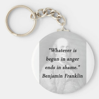 Begun In Anger - Benjamin Franklin Keychain