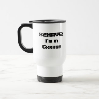 BEHAVE I m in charge Black and White Mug