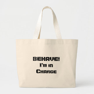 BEHAVE!  I'm in charge. Black and White. Tote Bags