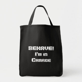 BEHAVE!  I'm in charge. Black and White. Bag