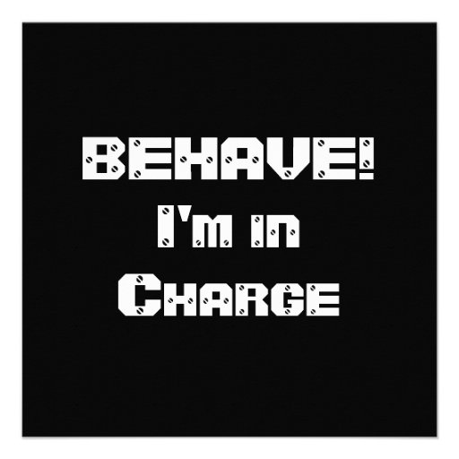 BEHAVE!  I'm in charge. Black and White. Personalized Invites