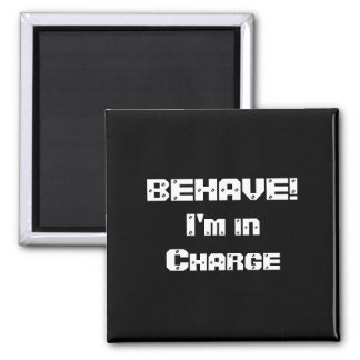 BEHAVE!  I'm in charge. Black and White. Refrigerator Magnets