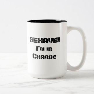 BEHAVE!  I'm in charge. Black and White. Two-Tone Coffee Mug