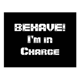 BEHAVE!  I'm in charge. Black and White. Postcard