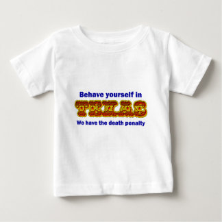 Behave yourself in Texas Baby T-Shirt